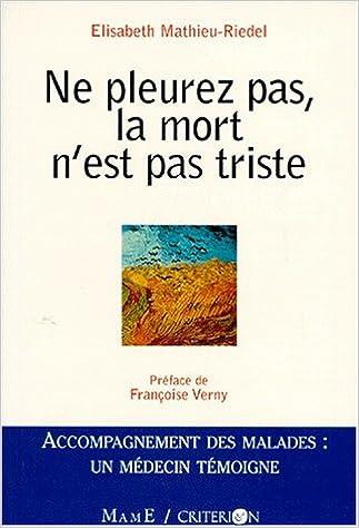 Ne Pleurez Pas La Mort Nest Pas Triste Elisabeth Mathieu