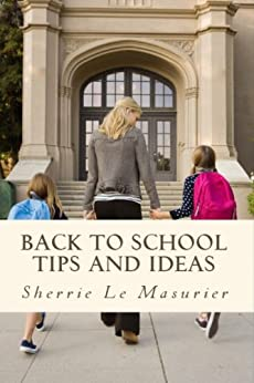 Back to School Tips and Ideas (Organizing Kids Made Easy Book 1) by [Le Masurier, Sherrie]