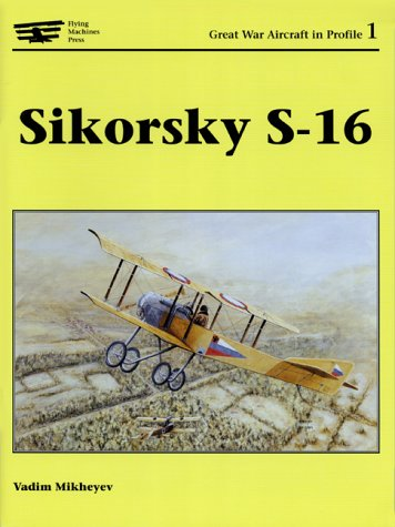 Sikorsky S-16 (Great War Aircraft in Profile 1)