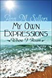 My Own Expressions, Ann M. Sellers, 1608134725