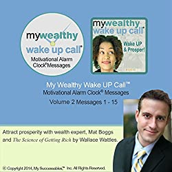 My Wealthy Wake UP Call (TM) Good Morning Messages - Based on The Science of Getting Rich - Volume 2
