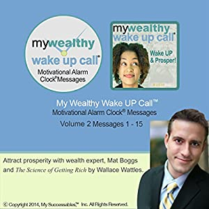 My Wealthy Wake UP Call (TM) Good Morning Messages - Based on The Science of Getting Rich - Volume 2 Speech