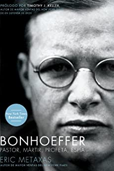 Bonhoeffer: Pastor, Mártir, Profeta, Espía de [Metaxas, Eric]