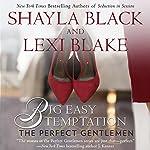 Big Easy Temptation: The Perfect Gentlemen | Shayla Black,Lexi Blake