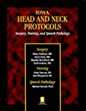 Iowa Head and Neck Protocols : Surgery, Nursing, and Speech-language Pathology, Henry T. Hoffman, Gerry Funk, Timothy McCulloch, 0769300618