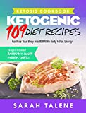 Ketosis Cookbook: 109 Ketogenic Diet Recipes That Confuse Your Body into BURNING Body Fat as Energy (Breakfast, Lunch, Dinner & Snack Recipes Included)