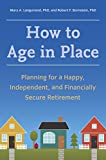 img - for How to Age in Place: Planning for a Happy, Independent, and Financially Secure Retirement book / textbook / text book