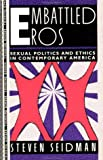 Embattled Eros: Sexual Politics and Ethics in Contemporary America (Thinking Gender)