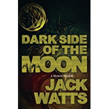 Dark Side of the Moon: A Mystery Novel by Jack Watts (Moon Series) (Volume 6)
