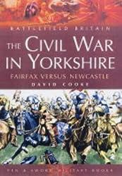 The Civil War in Yorkshire: Fairfax Versus Newcastle (Battlefield Britain)