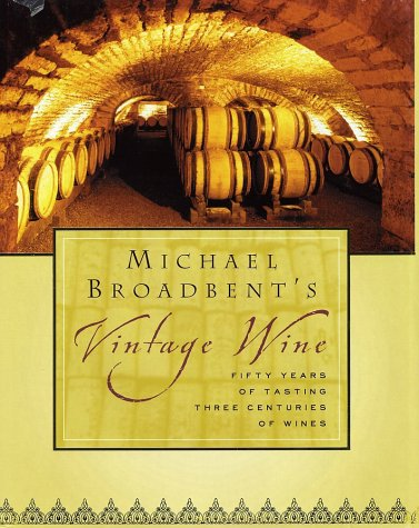 Michael Broadbent's Vintage Wine by Michael Broadbent