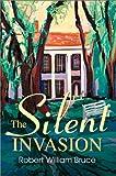 Silent Invasion, Robert William Bruce, 0595655653