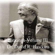 Satsang Series, Volume III Discours Auteur(s) : David R. Hawkins Narrateur(s) : David R. Hawkins