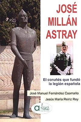 JOS MILLÁM ASTRAY El coruñés que fundó la legión española: Amazon.es: Fernández Caamaño, José Manuel Reiriz Rey, Jesús María: Libros