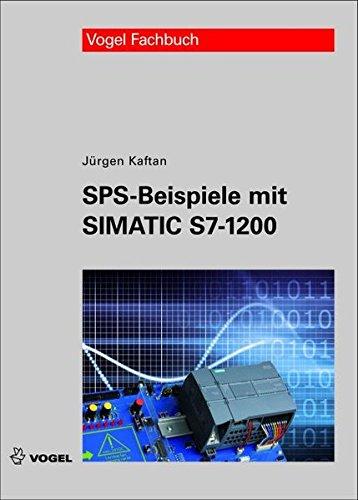 SPS-Beispiele mit Simatic S7-1200 Gebundenes Buch – 1. September 2012 Jürgen Kaftan 3834331767 für die Berufsbildung Steuerung (elektronisch)