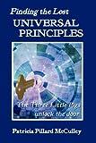 Finding the Lost UNIVERSAL PRINCIPLESUniversal Principles, Patricia Pillard McCulley, 098277530X