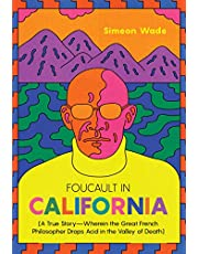 Foucault in California: [A True Story - Wherein the Great French Philosopher Drops Acid in the Valley of Death]