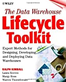 The Data Warehouse Lifecycle Toolkit: Expert Methods for Designing, Developing, and Deploying Data Warehouses