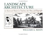 Landscape Architecture: An Illustrated History inTimelines Site Plans and Biography