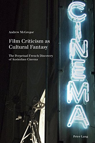 Film Criticism as Cultural Fantasy: The Perpetual French Discovery of Australian Cinema (Film Cultures) by Peter Lang AG, Internationaler Verlag der Wissenschaften