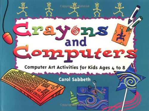 Crayons and Computers: Computer Art Activities for Children Ages 4 to 8