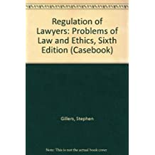 Regulation of Lawyers: Problems of Law and Ethics, Sixth Edition