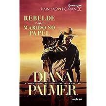 Rebelde e Marido No Papel: Harlequin Rainhas do Romance ed. 117: Harlequin Rainhas do Romance ed. 117