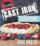 Sweet Cast Iron Creations: Dutch Oven Desserts