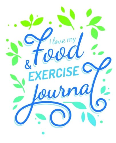 I Love my Food and Exercise Journal by Food Journals