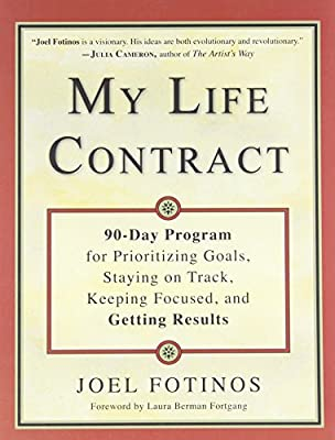 71c7072350 My Life Contract: 90-Day Program for Prioritizing Goals, Staying on Track,  Keeping Focused, and Getting Results: Joel Fotinos, Laura Berman Fortgang:  ...