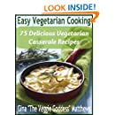 Easy Vegetarian Cooking: 75 Delicious Vegetarian Casserole Recipes (Vegetarian Cookbook Book 3)