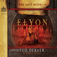 Elyon Audiobook by Ted Dekker, Kaci Hill Narrated by Tim Gregory