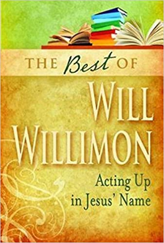 The Best of William H. Willimon: Acting Out in Jesus' Name