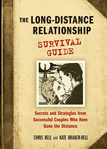 The Long-Distance Relationship Survival Guide: Secrets and Strategies from Successful Couples Who Have Gone the Distance by Bell, Chris/ Brauer-bell, Kate
