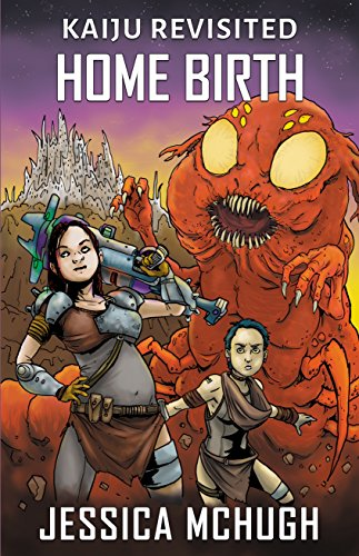 Home Birth (Kaiju Revisited Book 2)