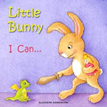 Little Bunny – I Can. A Gorgeous Illustrated Picture Book for Toddlers for Ages 2 to 4.