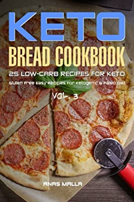 Ketogenic Bread: 25 Low Carb Cookbook Recipes for Keto, Gluten Free Easy Recipes (Gluten Free, Paleo Diet, Weight Loss, Delicious & Easy for Beginners) (Volume 3)