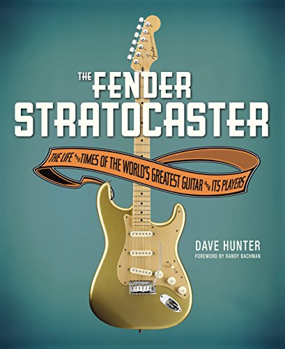 The Fender Stratocaster: The Life & Times of the World's