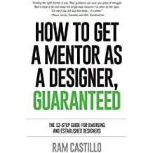 How to Get a Mentor as a Designer, Guaranteed: The 12-Step Guide for Emerging and Established Designers