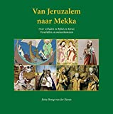 Van Jeruzalem naar Mekka: over verhalen in Bijbel en Koran verschillen en overeenkomsten (Dutch Edition)