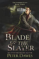 Blade of the Slayer: a dark-fantasy supernatural thriller (The Vampire Flynn Book 3)