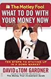 The Motley Fool What to Do with Your Money Now, David Gardner and Tom Gardner, 0743234650