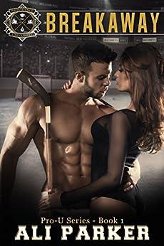 Breakaway: (A New Adult Sports Romance) (Pro-U Book 1) by [Parker, Ali]
