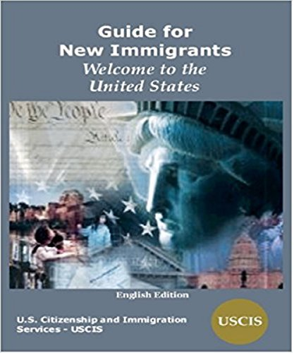 Welcome to the United States : A Guide for New Immigrants: Your Rights and Responsibilities as a Permanent Resident