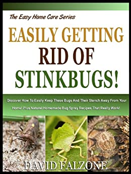 EASILY GETTING RID OF STINKBUGS: Discover How To Easily Keep These Bugs And Their Stench Away From Your Home! Plus Natural Homemade Bug Spray Recipes That ... Work! (The Easy Home Care Series Book 4) by [Falzone, David]
