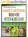 EASILY GETTING RID OF STINKBUGS: Discover How To Easily Keep These Bugs And Their Stench Away From Your Home! Plus Natural Homemade Bug Spray Recipes That ... Work! (The Easy Home Care Series Book 4)