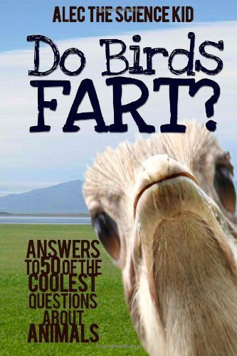 Download Do Birds Fart?: Answers to 50 of the Coolest Questions About Animals ebook