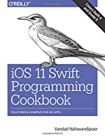 iOS 11 Swift Programming Cookbook: Solutions and Examples for iOS Apps Front Cover