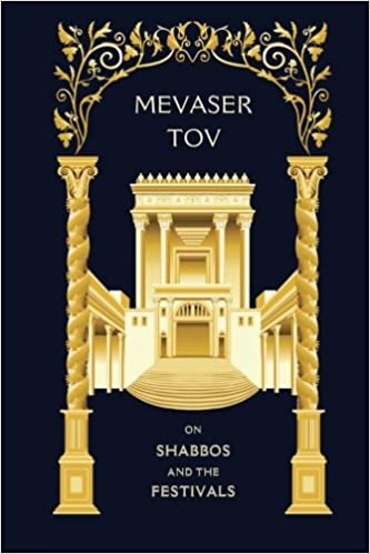 Mevaser Tov on Shabbos and the Festivals