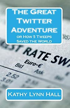 The Great Twitter Adventure: How 5 Tweeps Saved the World by [Hall, Kathy Lynn]